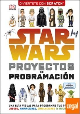 Star Wars Proyectos de programación . Una guía para aprender a programar tus propios juegos, animaciones y simulaciones