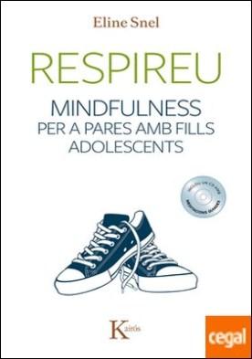 Respireu . Mindfulness per a pares amb fills adolescents por Snel, Eline