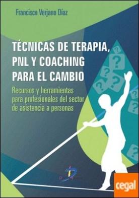 Técnicas de terapia, PNL y coaching para el cambio . Recursos y herramientas para profesionales del sector de asistencia a personas