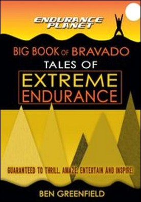 Tales of Extreme Endurance. Endurance Planet's Big Book of Bravado
