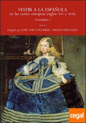 Vestir a la española en las cortes europeas (siglos XVI y XVII) por COLOMER,JOSE LUIS