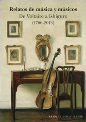 Relatos de música y músicos. De Voltaire a Ishiguro (1766-2013) por Varios Autores PDF