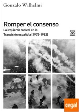 Romper el consenso . La izquierda radical en la Transición (1975-1982)