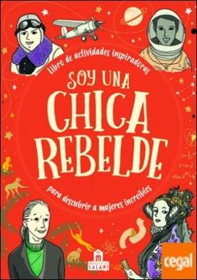 Soy una chica rebelde . Libro de actividades inspiradoras para descubrir a mujeres increíbles