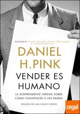 Vender es humano . La sorprendente verdad sobre cómo convencer a los demás por Pink, Daniel H.