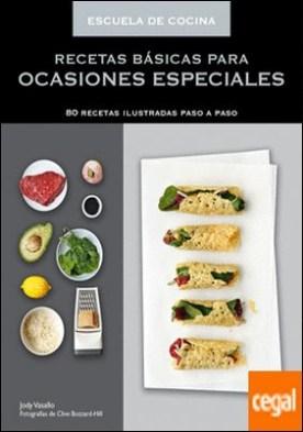 Recetas básicas para ocasiones especiales (Escuela de cocina) . 80 recetas ilustradas paso a paso