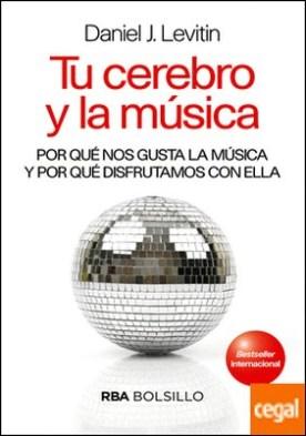 Tu cerebro y la musica (bolsillo) . Por qué nos gusta la música y por qué disfrutamos con ella por LEVITIN, DANIEL J. PDF