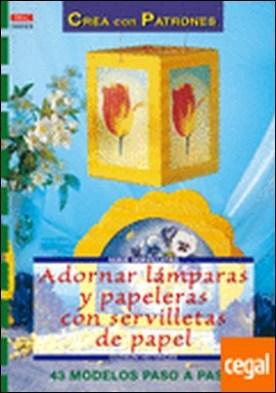 Serie Servilletas nº 5. ADORNAR LÁMPARAS Y PAPELERAS CON SERVILLETAS DE PAPEL. . ...DE PAPEL/43 MODELOS PASO A PASO por Hettinger, Gudrun