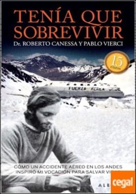 Tenía que sobrevivir . Cómo un accidente aéreo en los Andes inspiró mi vocación para salvar vidas