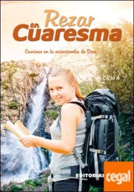 Rezar en Cuaresma. Ciclo A . Caminar en la misericordia de Dios por Alberto (portugués), Rui PDF