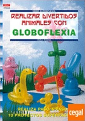Serie Globoflexia nº 2. REALIZAR DIVERTIDOS ANIMALES CON GLOBOFLEXIA . REALIZA PASO A PASO 9 PROYECTOS SUPERFACILES