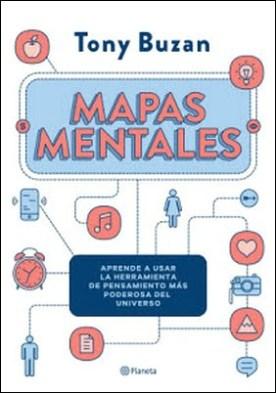 Mapas mentales: Aprende a usar la herramienta de pensamiento más poderosa del universo por Tony Buzan