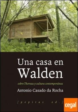 Una casa en Walden . Sobre Thoreau y cultura contemporánea
