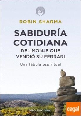 Sabiduría cotidiana del monje que vendió su Ferrari . Una fábula espiritual