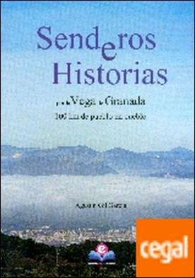 SENDEROS E HISTORIAS POR LA VEGA DE GRANADA 2ºED . 100 KM. DE PUEBLO A PUEBLO