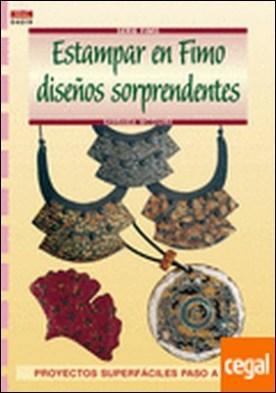 Serie Fimo nº 19. ESTAMPAR EN FIMO DISEÑOS SORPRENDENTES . PROYECTOS SUPERFACILES PASO A PASO por McGuire, Barbara PDF