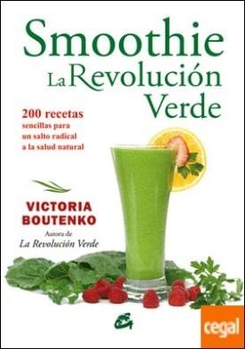 Smoothie: La revolución verde . 200 recetas sencillas para un salto radical a la salud natural