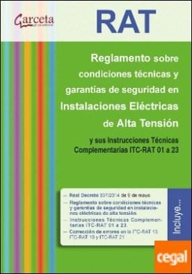 RAT. Reglamento sobre condiciones técnicas y garantías de seguridad en Instalaciones eléctricas de Alta Tensión y sus ITC-RAT 01 a 23 . y sus instrucciones técnicas complementarias ITC-RAT 01 a 23