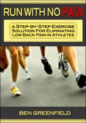 Run With No Pain. A Step-by-Step Exercise Solution for Eliminating Low Back Pain in Athletes