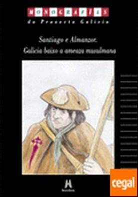 Santiago e almanzor, galicia baixo a amenaza musulmana por Cañizo Fraga, Juan Antonio PDF