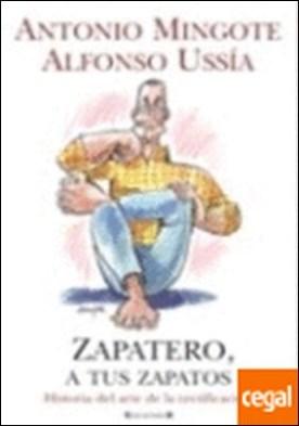ZAPATERO A TUS ZAPATOS . HISTORIA DEL ARTE DE LA RECTIFICACION