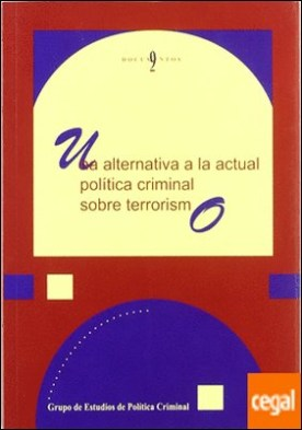 Una alternativa a la actual política criminal sobre terrorismo