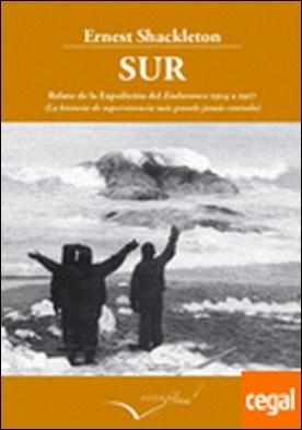 Sur-Relato de la Expedición del Endurance 1914 a 1917 . La historia de supervivencia más grande jamás contada