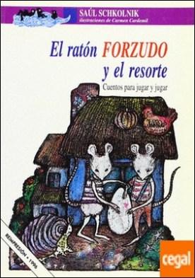 RATÓN FORZUDO Y EL RESORTE . CUENTOS PARA JUGAR Y JUGAR por SCHKOLNIK, SAÚL PDF