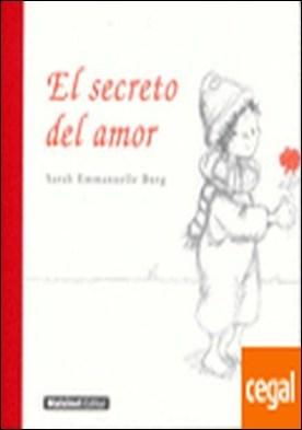 Secreto del amor, el . La sencillez del amor, a tu alcance por Burg, Sarah E. PDF