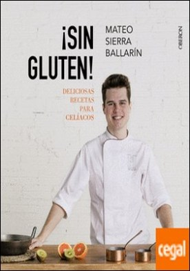 ¡Sin Gluten! Deliciosas recetas para celíacos
