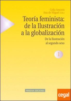 Teoría feminista: de la Ilustración a la globalización (1) . De la Ilustración al segundo sexo por Amorós, Celia