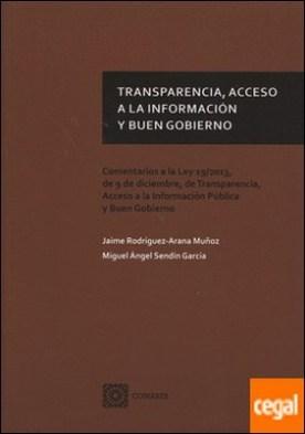 Transparencia, acesso a la información y buen gobierno . Comentarios a la Ley 19/2013, de 9 de diciembre, de Transparencia, Acceso a la Información Pública y Buen Gobierno por Rodríguez-Arana Muñoz, Jaime PDF