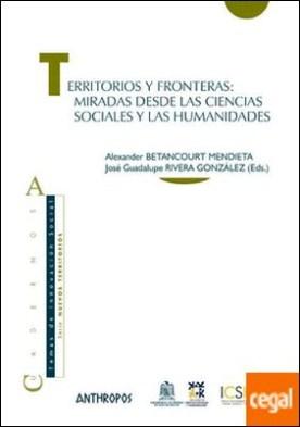 Territorios y fronteras:miradas desde las ciencias sociales y las humanidades