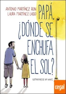Papá, ¿dónde se enchufa el sol? por Martínez Ron, Antonio PDF
