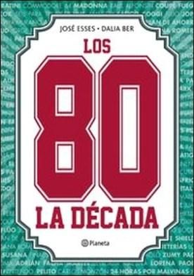 Los 80 por José Miguel Esses, Dalia Ber PDF