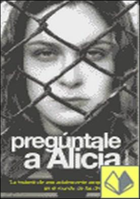Pregúntale a Alicia . Diario íntimo de una joven drogadicta