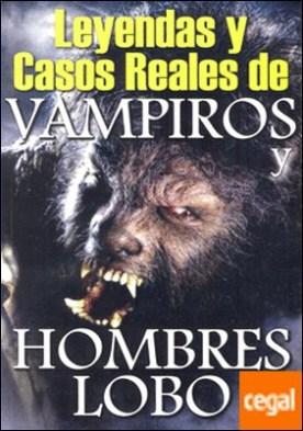 LEYENDAS Y CASOS REALES DE VAMPIROS Y HOMBRES LOBO