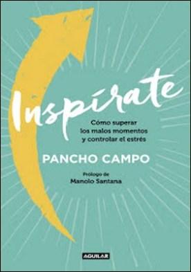 Inspírate: Cómo superar los malos momentos y controlar el estrés por Pancho Campo