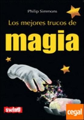 Mejores trucos de magia, los . Más de un centenar de trucos para fascinar a los amigos por Simmons, Philip