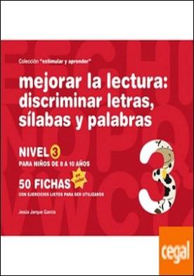 Mejorar la lectura . discriminar letras, sílabas y palabras : nivel 3 : para niños de 8 a 10 años por Jarque García, Jesús PDF