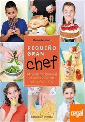 Pequeño Gran Chef . 64 recetas mediterráneas saludables y divertidas para niños y niñas