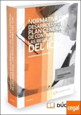 Normativa de desarrollo del Plan General de Contabilidad: Las resoluciones del ICAC (Papel + e-book) . Análisis y casos prácticos por Mora Lavandera, Agustín