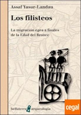 Los filisteos . la migración egea a finales de la Edad del Bronce