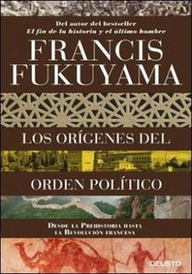 Los orígenes del orden político. Desde la Prehistoria hasta la Revolución francesa