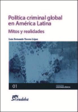Política criminal global en América Latina. Mitos y realidades