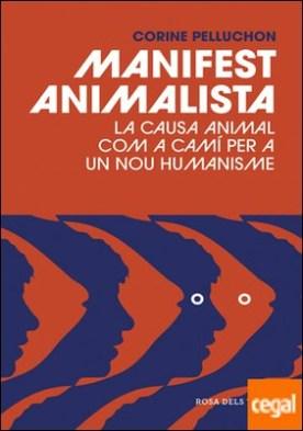 Manifest animalista . La causa animal com a camí per a un nou humanisme