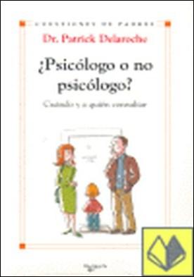¿Psicólogo o no psicólogo? . Cuando y a quien consultar