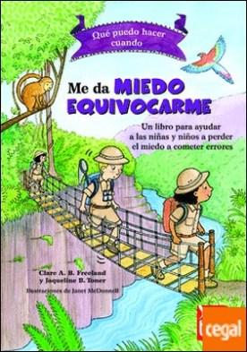 Qué puedo hacer cuando ME DA MIEDO EQUIVOCARME . Un libro para ayudar a las niñas y niños a perder el miedo a cometer errores