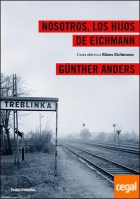 Nosotros los hijos de Eichmann . Carta abierta a Klaus Eichmann