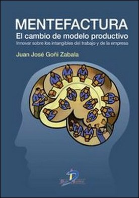 Mentefactura. El cambio del modelo productivo. Innovar sobre intangibles del trabajo y la empresa